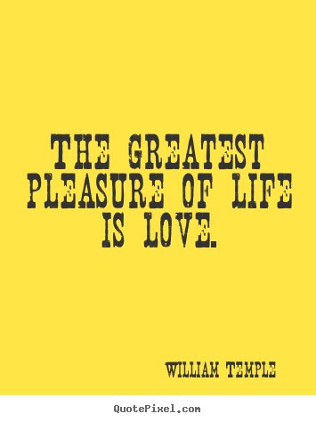 Design custom photo quote about love - The greatest pleasure of life is love.
