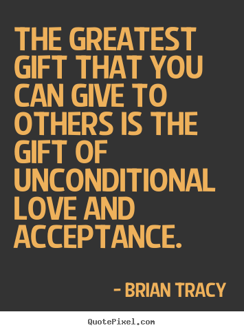 Quotes about love - The greatest gift that you can give to others is..