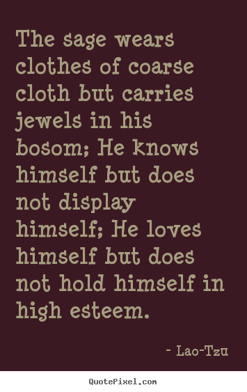 Sayings about love - The sage wears clothes of coarse cloth but carries jewels..