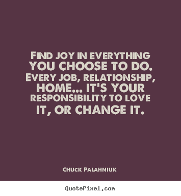 Love quotes - Find joy in everything you choose to do. every..
