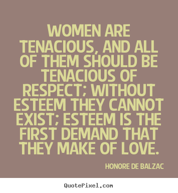 Love quotes - Women are tenacious, and all of them should be tenacious..