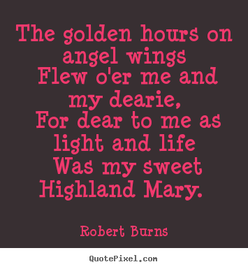 Quotes about love - The golden hours on angel wings flew o'er me and my dearie, for dear..