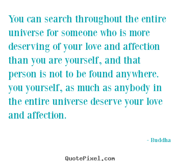 Quote about love - You can search throughout the entire universe for someone..