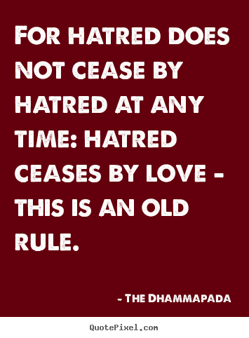 Make personalized picture quotes about love - For hatred does not cease by hatred at any time: hatred..