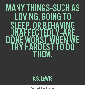 Create picture quotes about love - Many things--such as loving, going to sleep, or behaving unaffectedly--are..