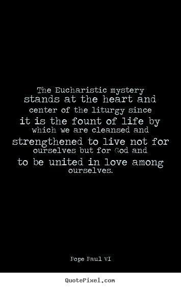 Create graphic picture quotes about love - The eucharistic mystery stands at the heart..