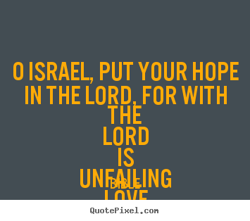 Bible picture quotes - O israel, put your hope in the lord, for with the lord is unfailing.. - Love quote