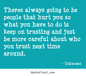 Design picture quote about love - Theres always going to be people that hurt you so what you have..