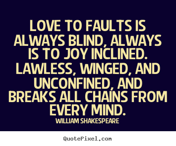 Design picture quotes about love - Love to faults is always blind, always is to..