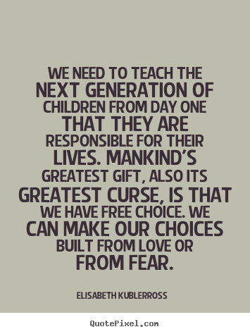 Quotes about love - We need to teach the next generation of children from..