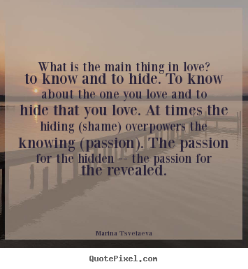 Marina Tsvetaeva picture quotes - What is the main thing in love? to know and.. - Love quotes