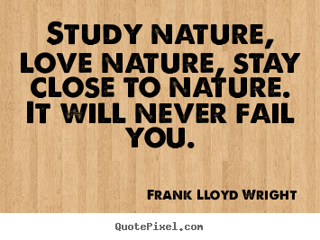 Love sayings - Study nature, love nature, stay close to..