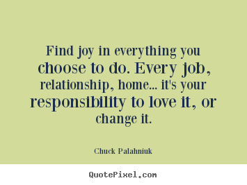 Quotes about love - Find joy in everything you choose to do. every job, relationship,..