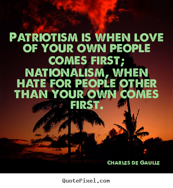 Love sayings - Patriotism is when love of your own people comes..