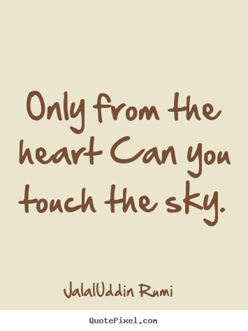 Quotes about love - Only from the heart can you touch the sky.