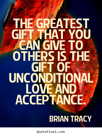 Quotes about love - The greatest gift that you can give to others is the gift of..