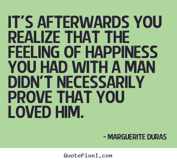 Love quote - It's afterwards you realize that the feeling of..