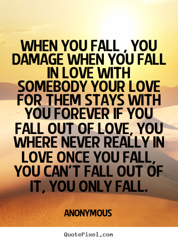 Love quote - When you fall , you damage when you fall in..