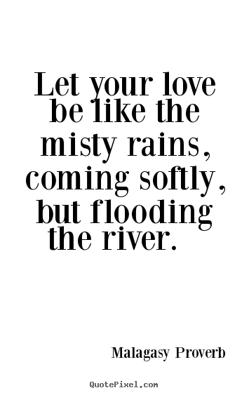 Make custom picture quotes about love - Let your love be like the misty rains, coming..