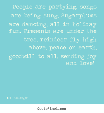 D.M.  Dellinger picture quotes - People are partying, songs are being sung,.. - Love quotes