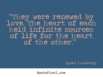 "Love quotes - ""they were renewed by love. the heart of each held infinite sources.."