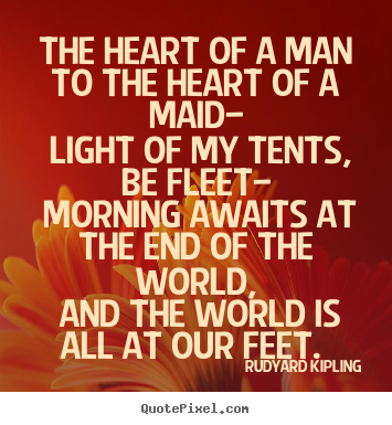 Love quotes - The heart of a man to the heart of a maid— light..
