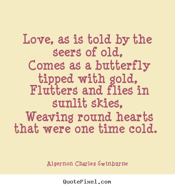 Love quotes - Love, as is told by the seers of old, comes as a butterfly..