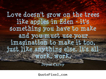 Joyce Carey picture quotes - Love doesn't grow on the trees like apples in eden - it's.. - Love quotes