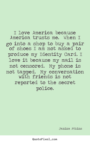 Quotes about love - I love america because america trusts me. when i..