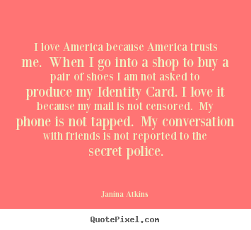 Love quotes - I love america because america trusts me. when i go into a shop..