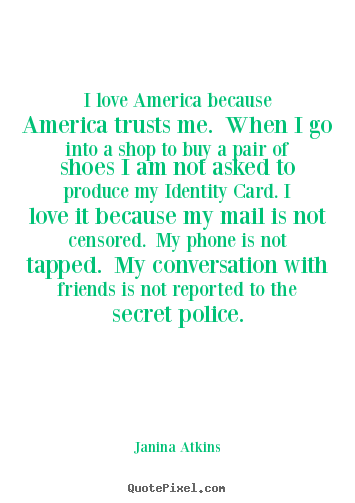 Make picture quotes about love - I love america because america trusts me. when..