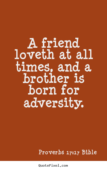 Proverbs 17:17 Bible image quotes - A friend loveth at all times, and a brother is born.. - Love quote