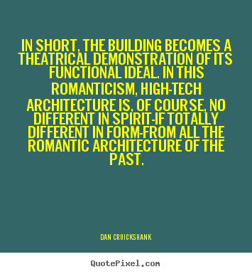 Love quotes - In short, the building becomes a theatrical demonstration..