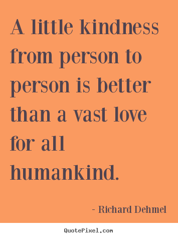 Quote about love - A little kindness from person to person is..