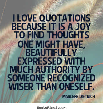 Quotes about love - I love quotations because it is a joy to find..