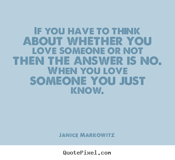 Design custom poster quote about love - If you have to think about whether you love..