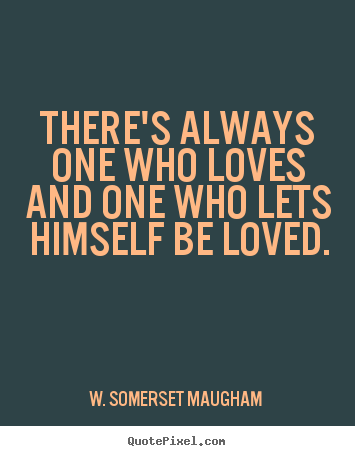Make personalized picture quotes about love - There's always one who loves and one who lets..