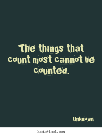 Customize picture quotes about love - The things that count most cannot be counted.
