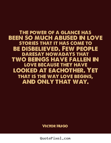 Quotes about love - The power of a glance has been so much abused..
