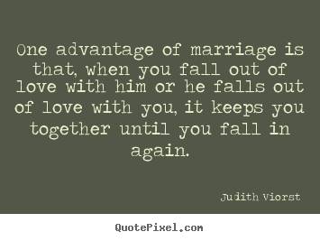Quotes about love - One advantage of marriage is that, when you fall out of..
