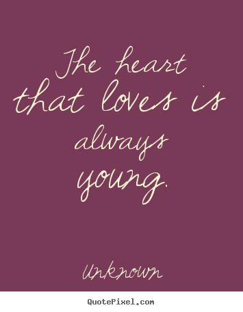 Create your own image quote about love - The heart that loves is always young.