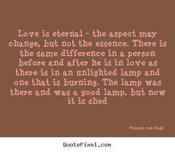 Quotes about love - Love is eternal - the aspect may change, but not the essence...