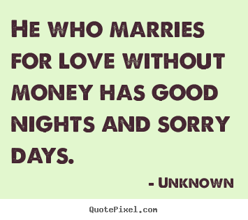 Unknown picture quotes - He who marries for love without money has.. - Love quotes