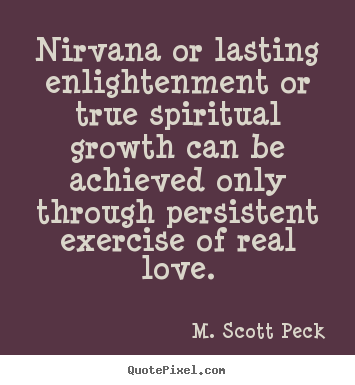 M. Scott Peck image quotes - Nirvana or lasting enlightenment or true spiritual growth.. - Love quotes