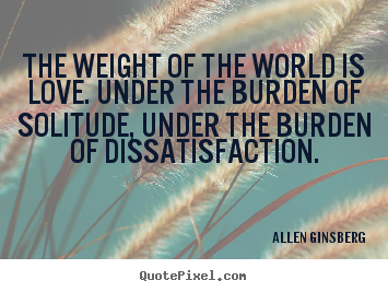 Quote about love - The weight of the world is love. under the burden..