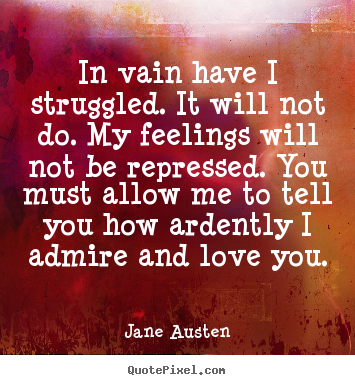 Quotes about love - In vain have i struggled. it will not do. my feelings will..