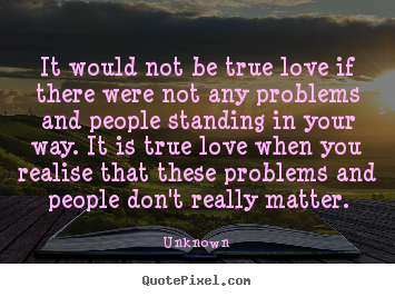 it would not be true love if there were not unknown love