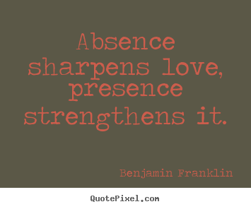 Quotes about love - Absence sharpens love, presence strengthens it.