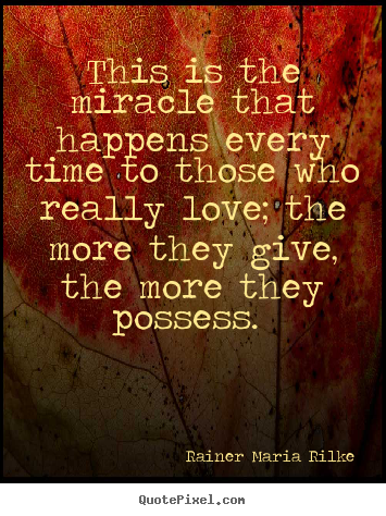 Quotes about love - This is the miracle that happens every time to..