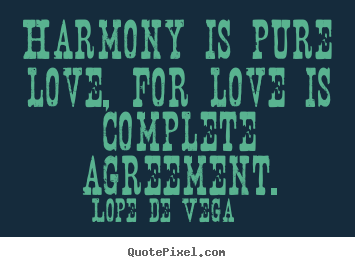 Create photo quotes about love - Harmony is pure love, for love is complete agreement.